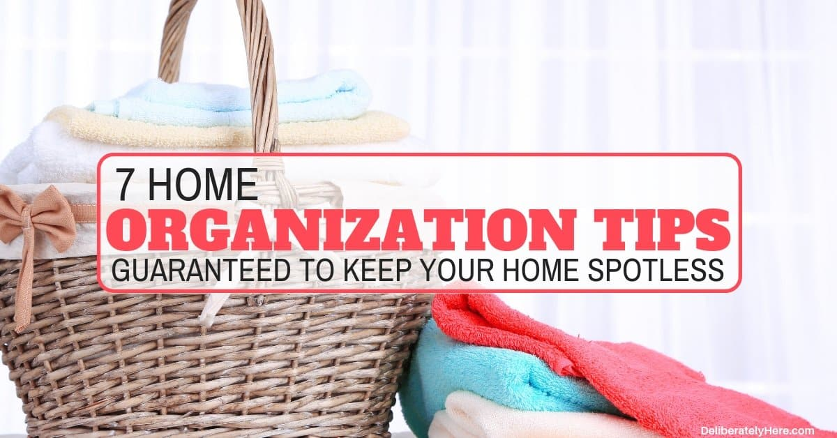 7 Home Organization Tips Guaranteed to Keep Your House Spotless
